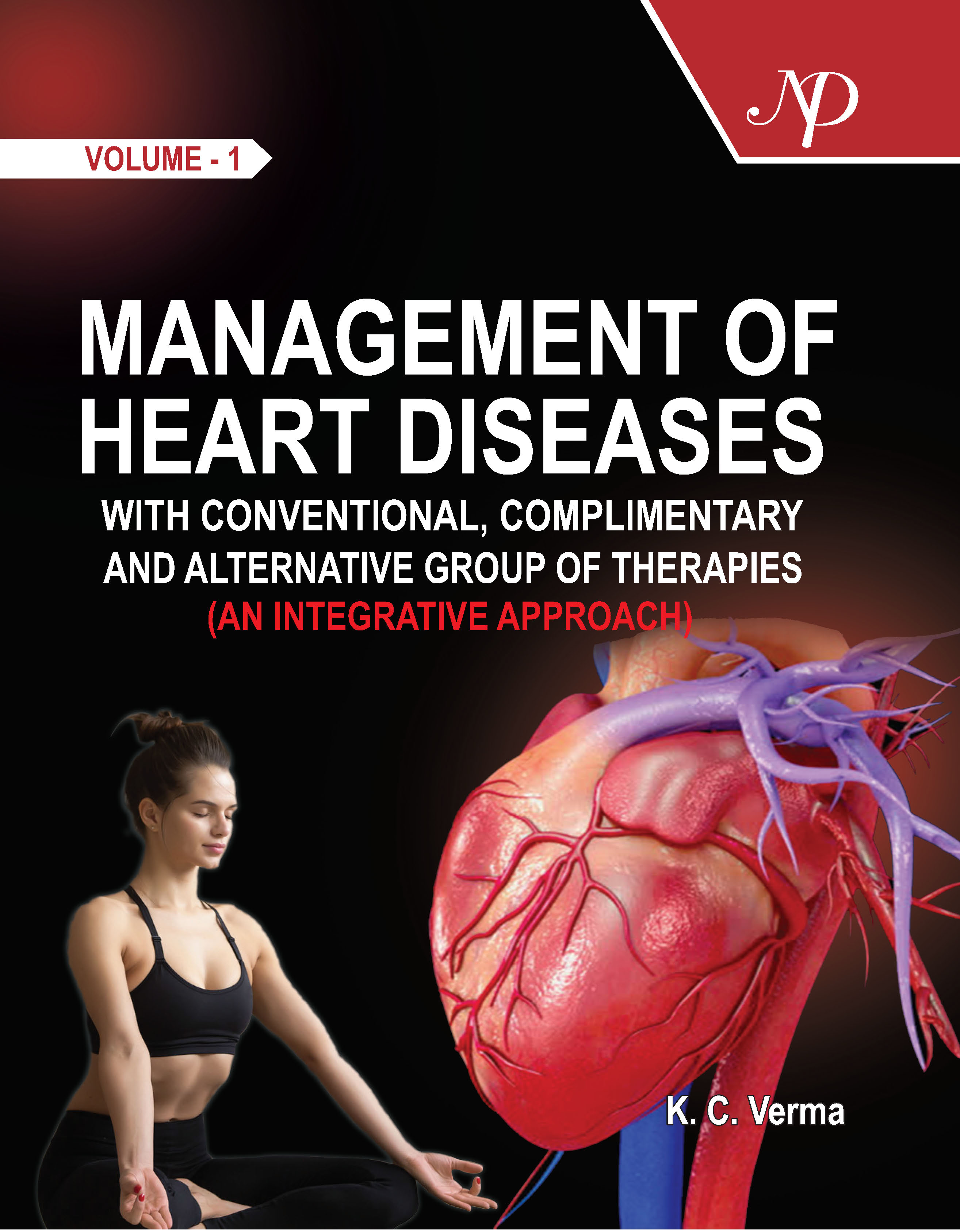 Management of Heart Diseases with Conventional, Complimentary and Alternative Group of Therapies (An Integrative Approach) Volume - I