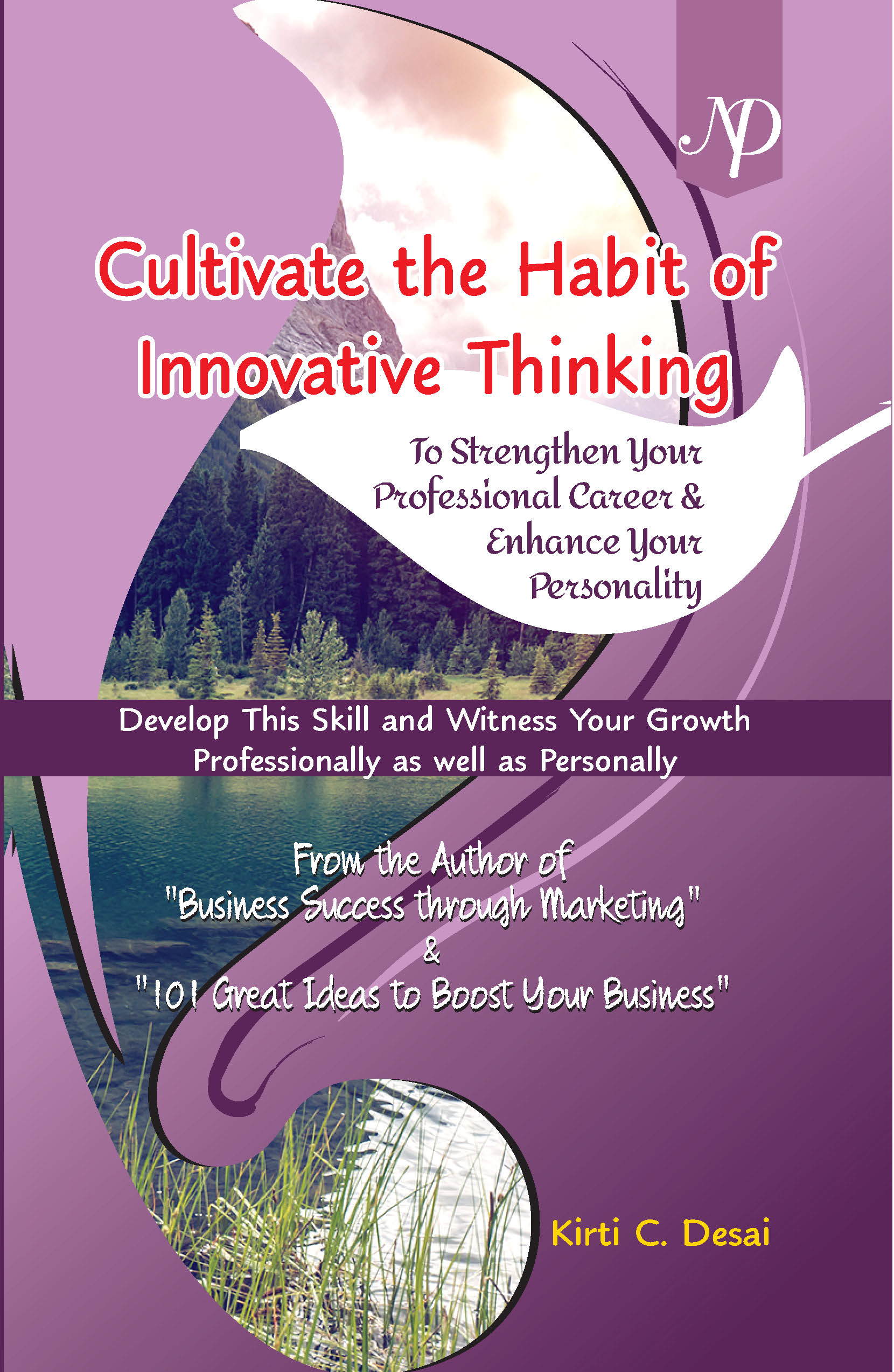 Cultivate the Habit of Innovative Thinking: To Strenghten your proffesional Career & Enhance your Personality